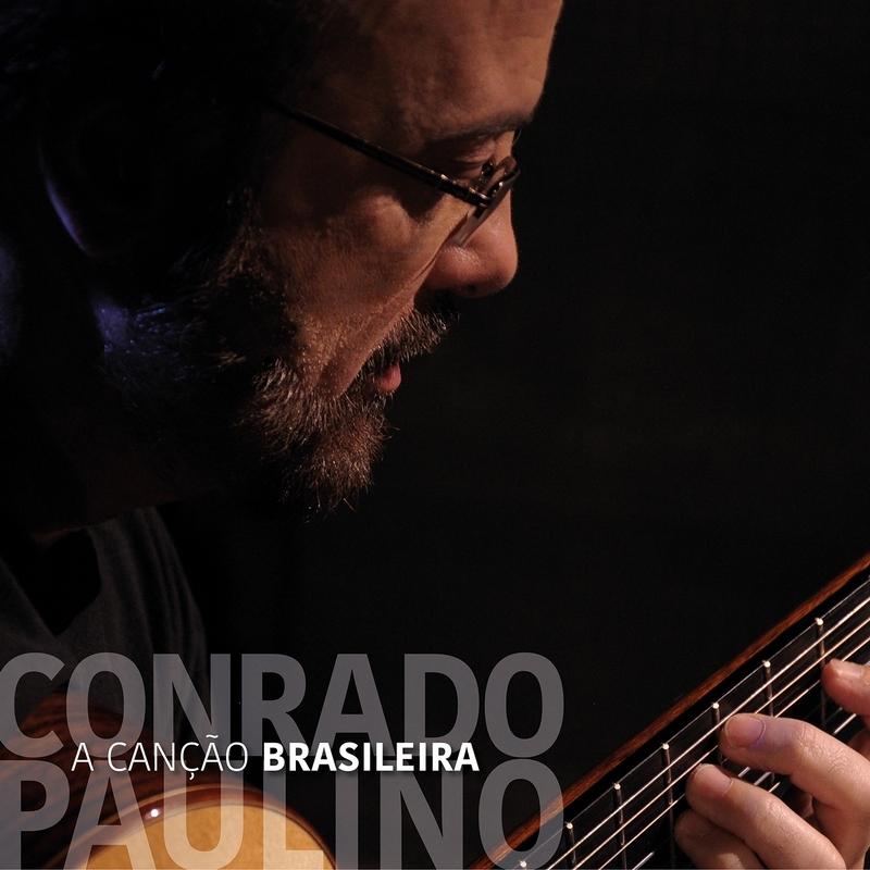 Conrado Paulino trata o violão com a poesia que merece no CD A Canção Brasileira