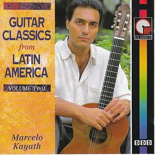 Marcelo Kayath - Guitar Classics From Latin America vol 2