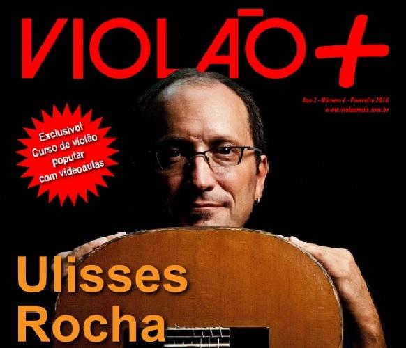 Revista Violão + Ulisses Rocha - Edição 06 - fevereiro 2016